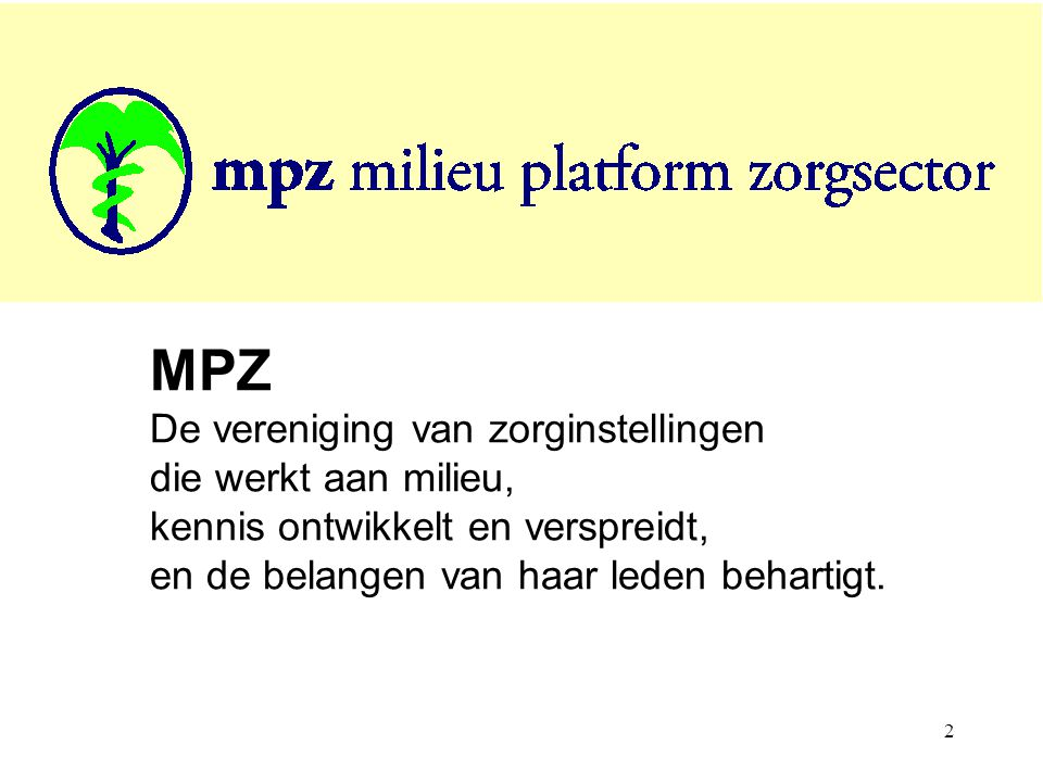 MPZ De vereniging van zorginstellingen die werkt aan milieu, kennis ontwikkelt en verspreidt, en de belangen van haar leden behartigt.