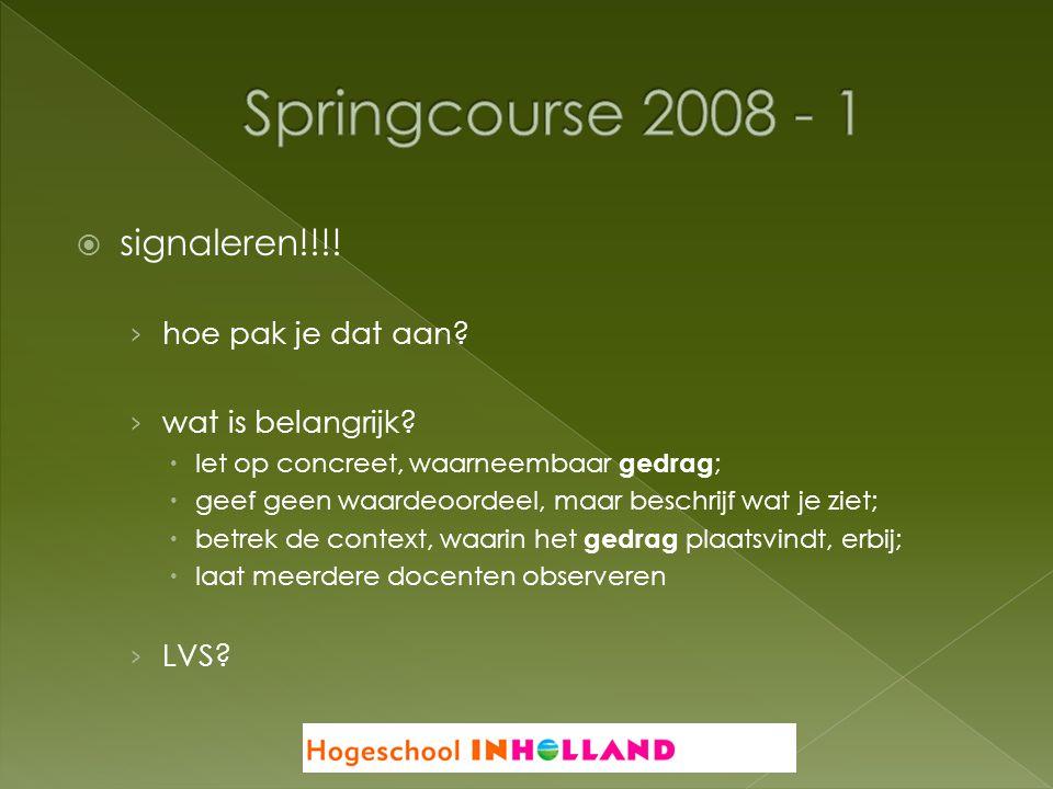 Springcourse 2008 - 1 signaleren!!!! hoe pak je dat aan