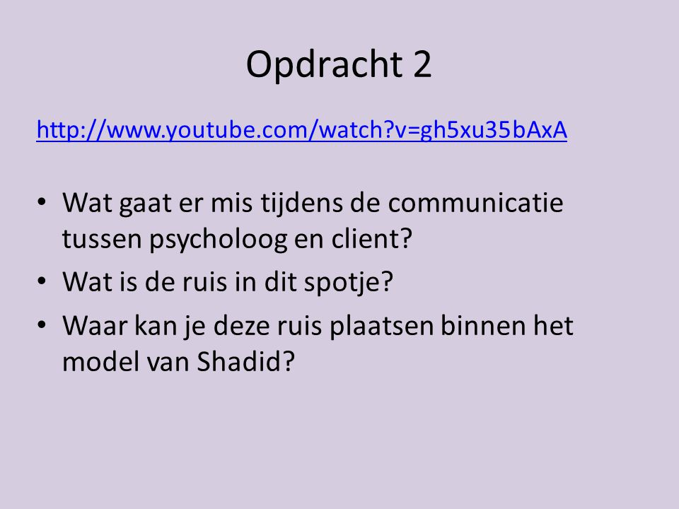 Opdracht 2 http://www.youtube.com/watch v=gh5xu35bAxA. Wat gaat er mis tijdens de communicatie tussen psycholoog en client