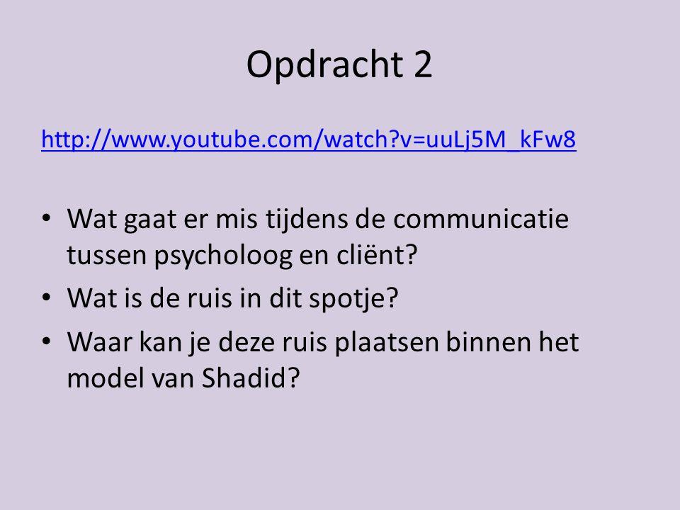 Opdracht 2 http://www.youtube.com/watch v=uuLj5M_kFw8. Wat gaat er mis tijdens de communicatie tussen psycholoog en cliënt