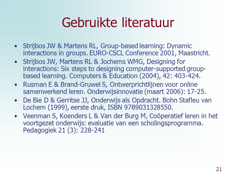 Gebruikte literatuur Strijbos JW & Martens RL, Group-based learning: Dynamic interactions in groups. EURO-CSCL Conference 2001, Maastricht.
