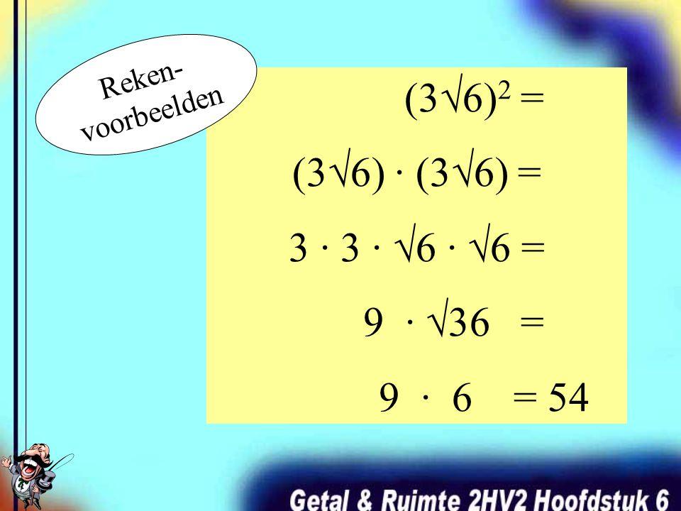 (3√6)2 = (3√6) · (3√6) = 3 · 3 · √6 · √6 = 9 · √36 = 9 · 6 = 54 Reken-