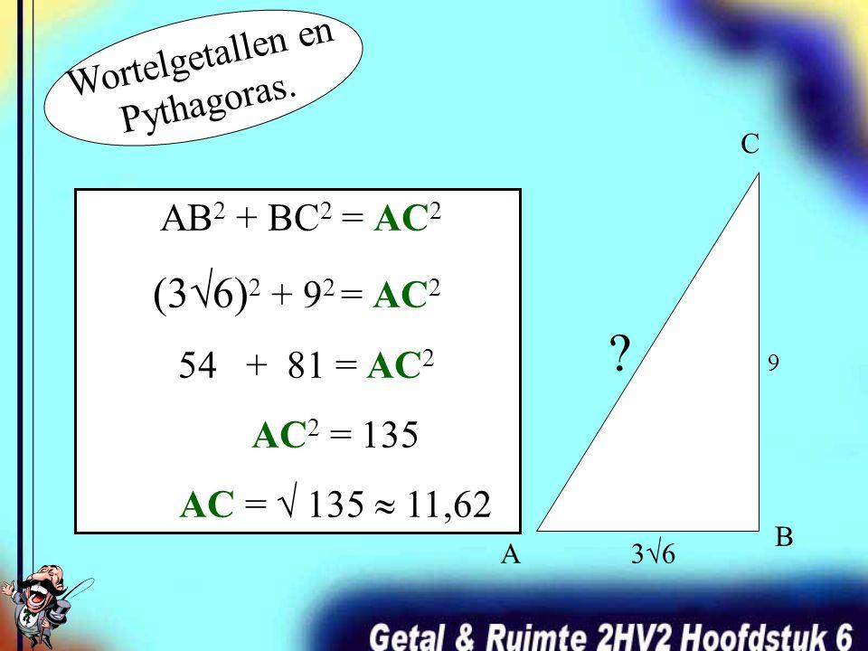 (3√6)2 + 92 = AC2 Wortelgetallen en Pythagoras. AB2 + BC2 = AC2