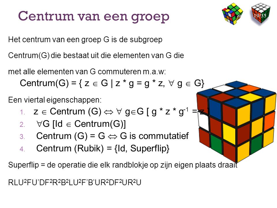 Centrum van een groep Centrum(G) = { z  G | z * g = g * z,  g  G}