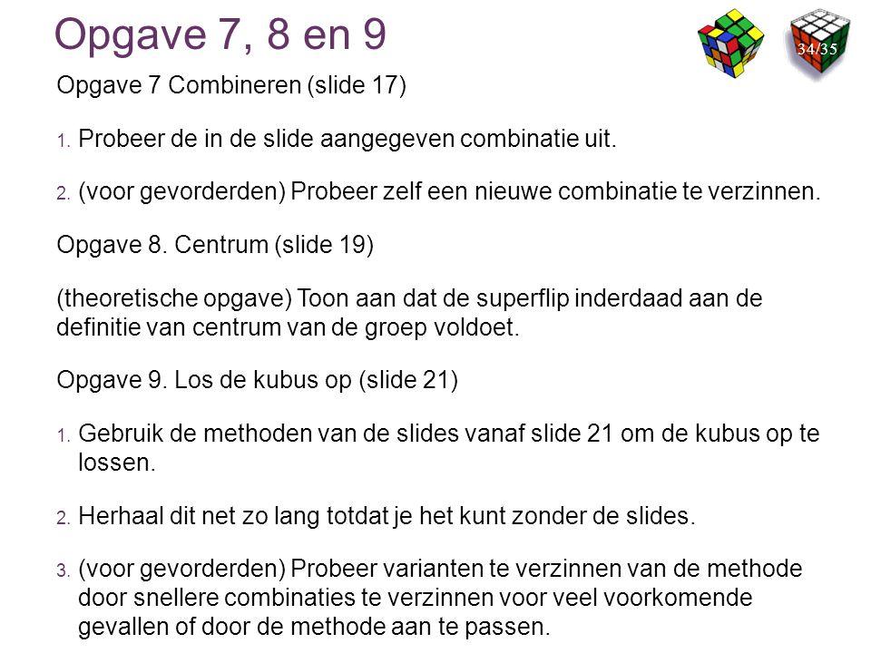 Opgave 7, 8 en 9 Opgave 7 Combineren (slide 17)