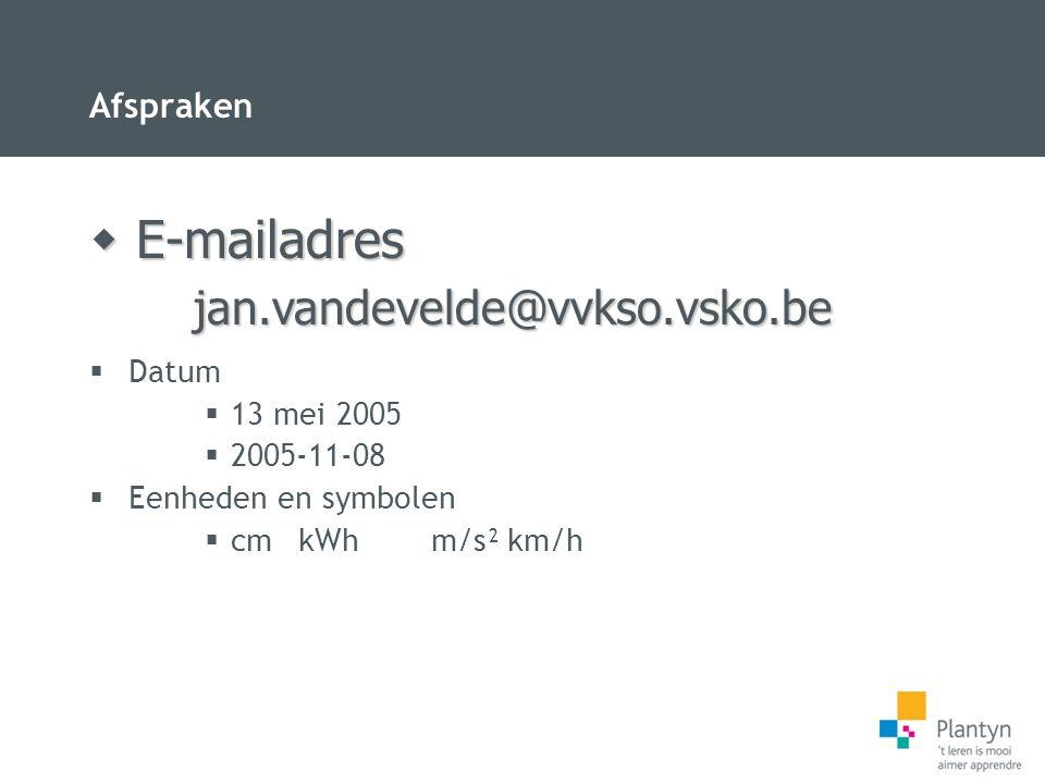 E-mailadres jan.vandevelde@vvkso.vsko.be Afspraken Datum 13 mei 2005