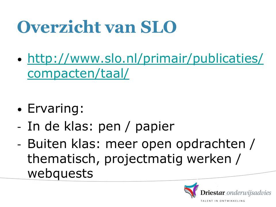 Overzicht van SLO http://www.slo.nl/primair/publicaties/compacten/taal/ Ervaring: In de klas: pen / papier.