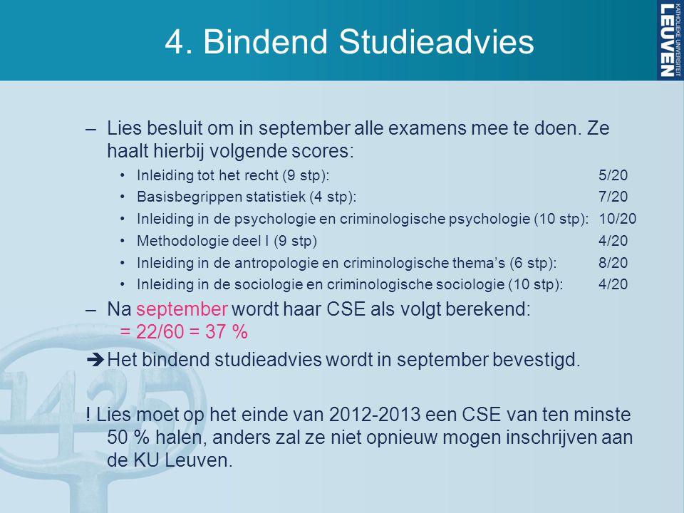 4. Bindend Studieadvies Lies besluit om in september alle examens mee te doen. Ze haalt hierbij volgende scores: