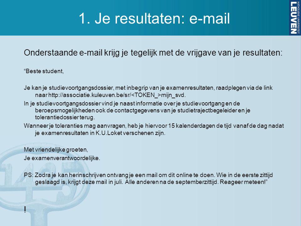 1. Je resultaten: e-mail Onderstaande e-mail krijg je tegelijk met de vrijgave van je resultaten: Beste student,
