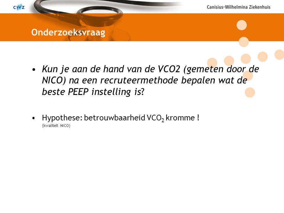 Onderzoeksvraag Kun je aan de hand van de VCO2 (gemeten door de NICO) na een recruteermethode bepalen wat de beste PEEP instelling is