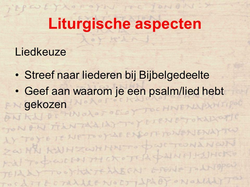 Liturgische aspecten Liedkeuze Streef naar liederen bij Bijbelgedeelte