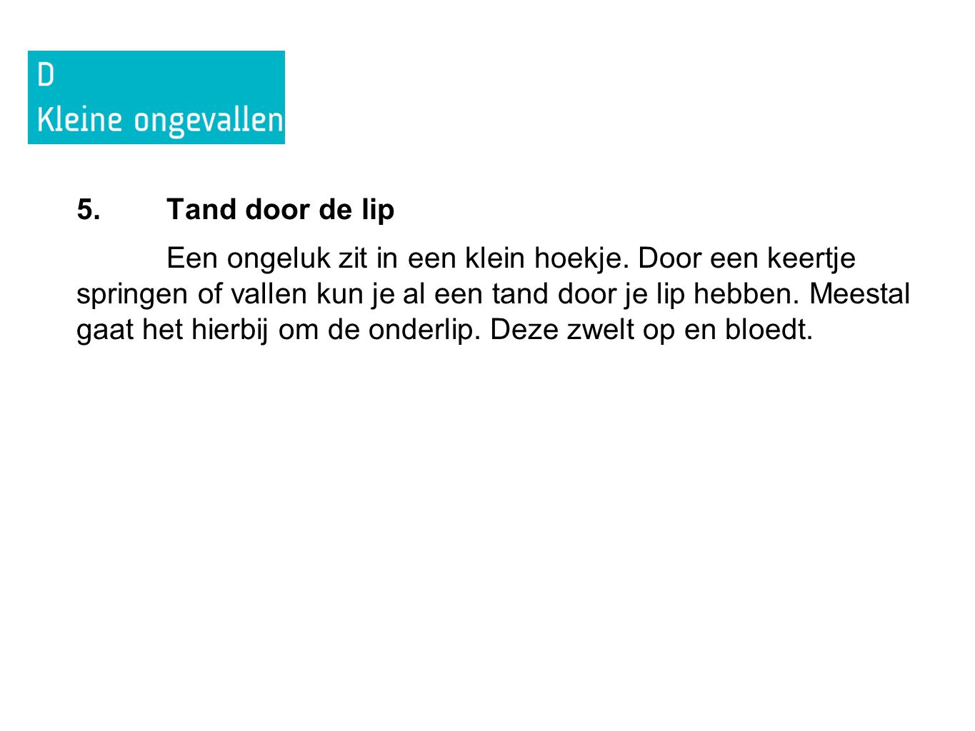 5. Tand door de lip