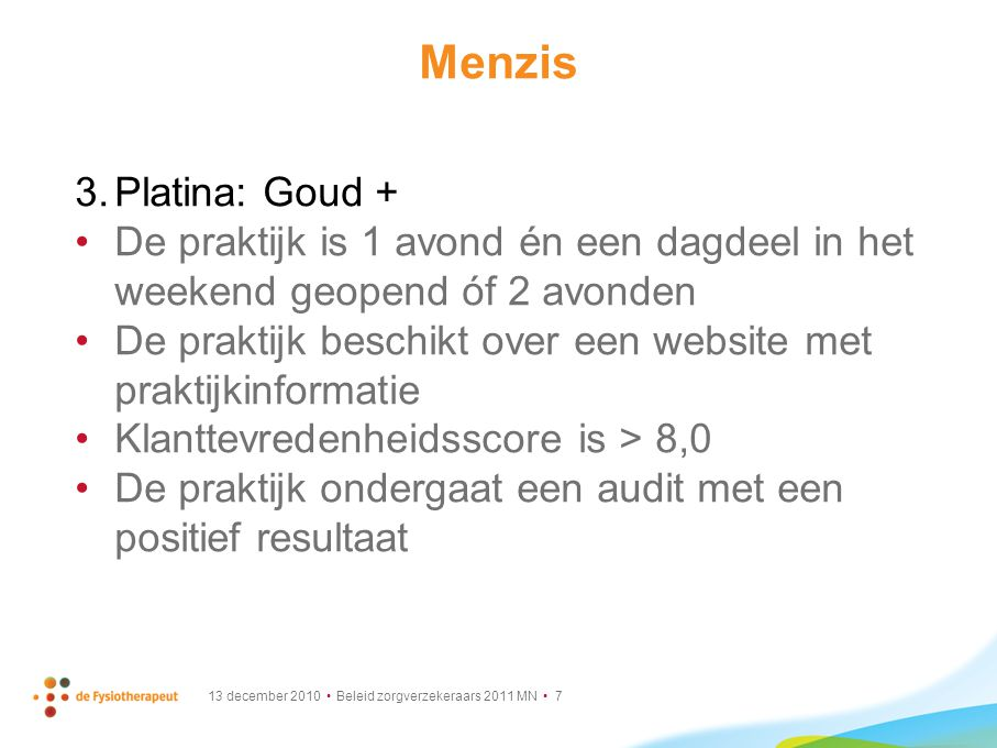 Menzis Platina: Goud + De praktijk is 1 avond én een dagdeel in het weekend geopend óf 2 avonden.