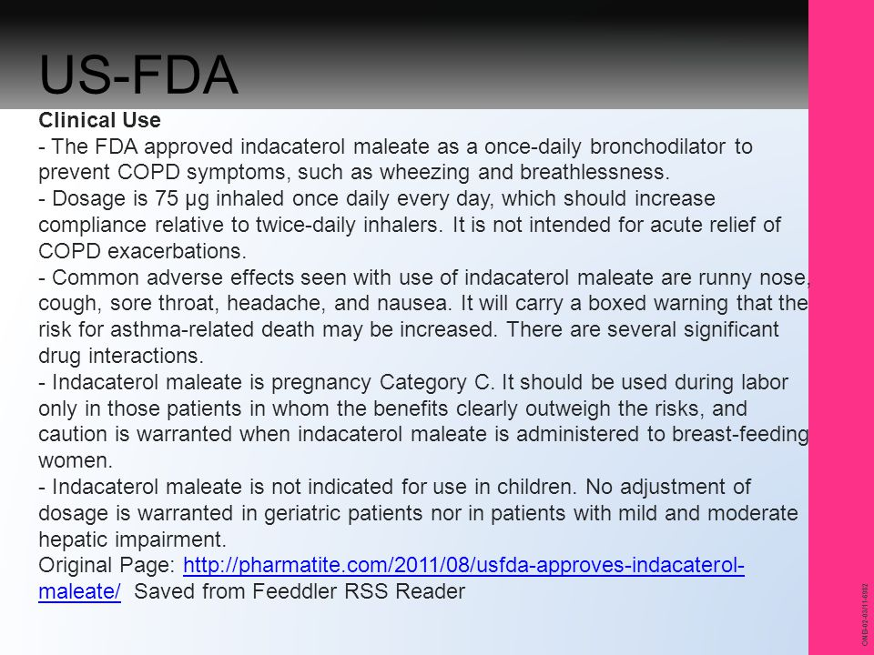 US-FDA Clinical Use - The FDA approved indacaterol maleate as a once-daily bronchodilator to prevent COPD symptoms, such as wheezing and breathlessness.