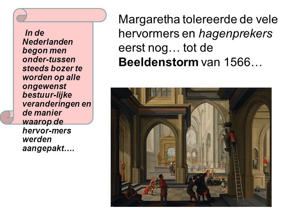 Margaretha tolereerde de vele hervormers en hagenprekers eerst nog… tot de Beeldenstorm van 1566…