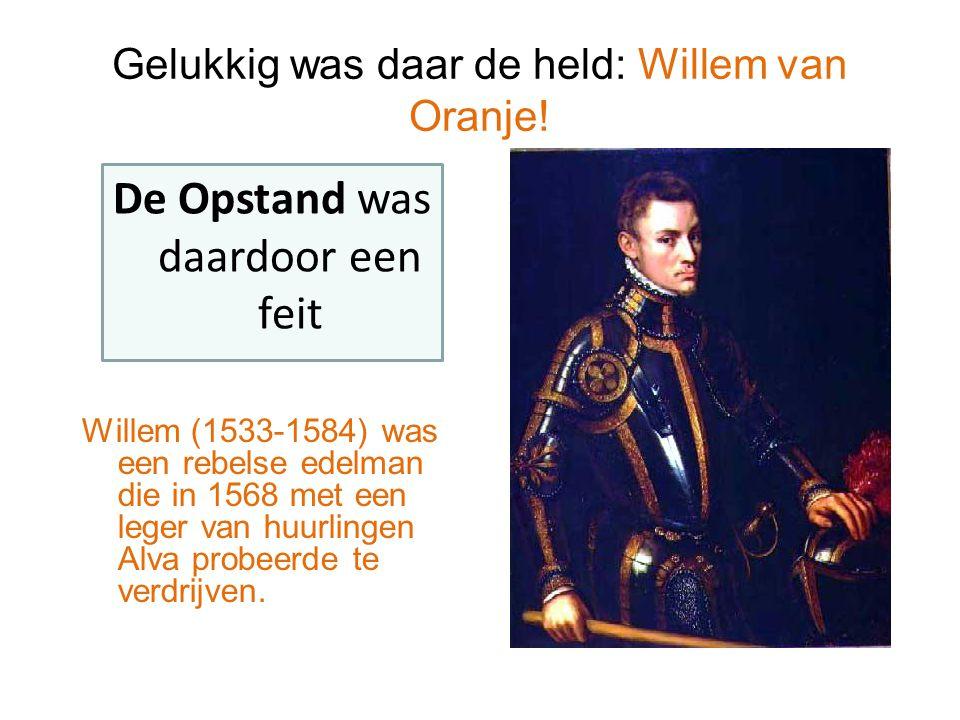 Gelukkig was daar de held: Willem van Oranje!