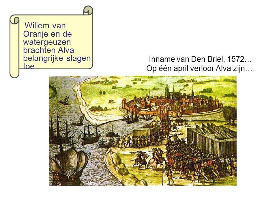 Inname van Den Briel, 1572… Op één april verloor Alva zijn….