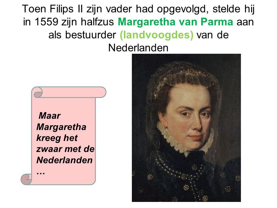 Toen Filips II zijn vader had opgevolgd, stelde hij in 1559 zijn halfzus Margaretha van Parma aan als bestuurder (landvoogdes) van de Nederlanden