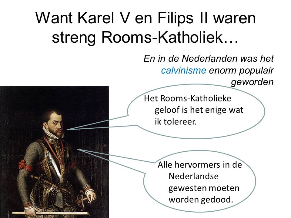 Want Karel V en Filips II waren streng Rooms-Katholiek…