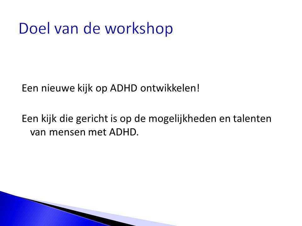 Doel van de workshop Een nieuwe kijk op ADHD ontwikkelen.
