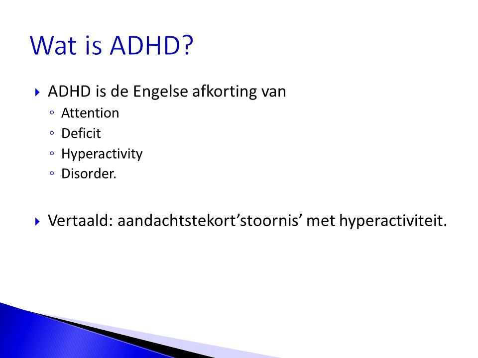 Wat is ADHD ADHD is de Engelse afkorting van