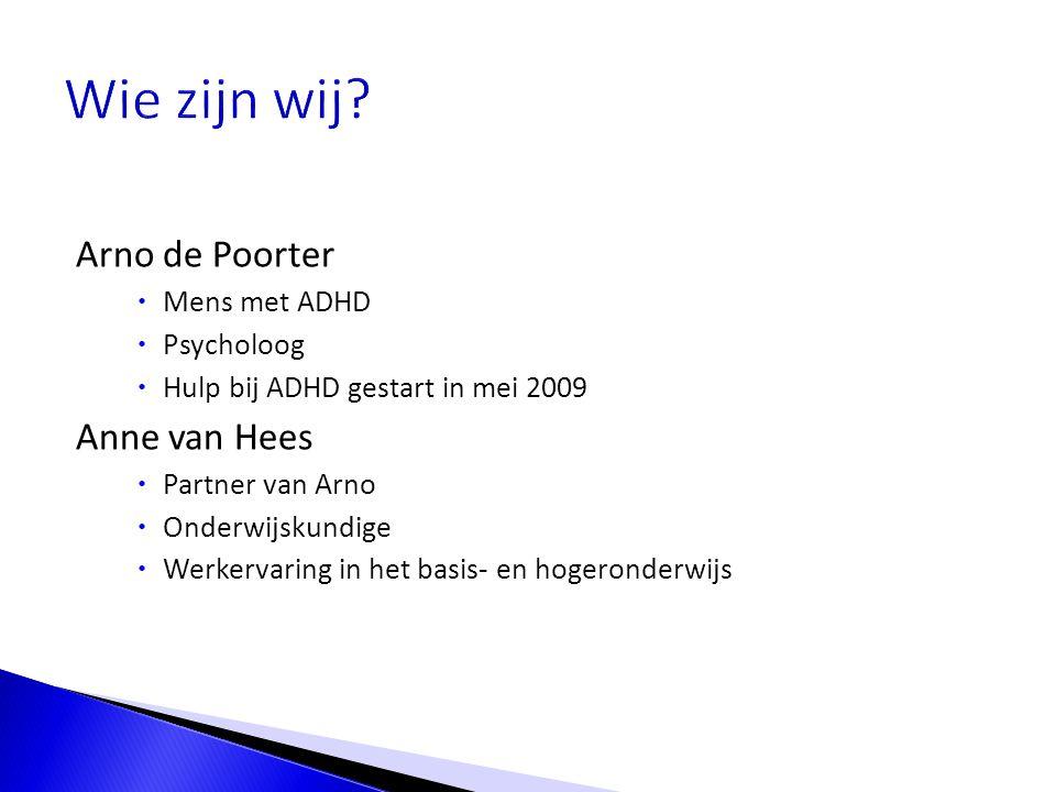 Wie zijn wij Arno de Poorter Anne van Hees Mens met ADHD Psycholoog