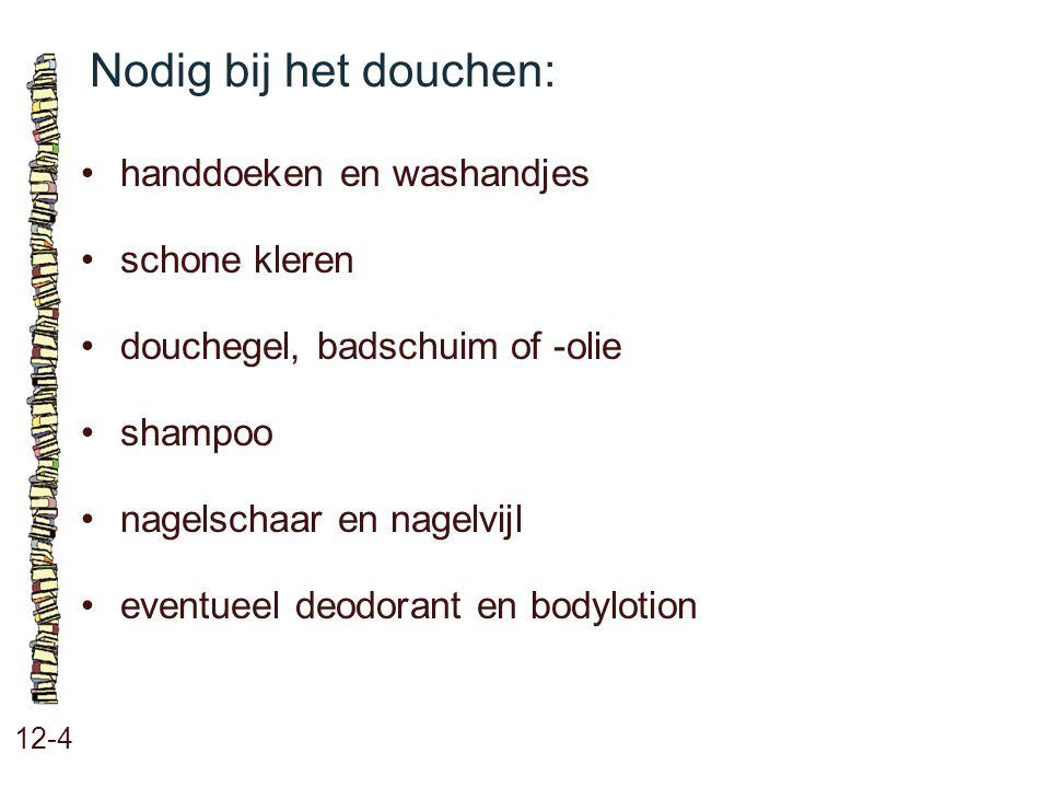 Nodig bij het douchen: • handdoeken en washandjes • schone kleren
