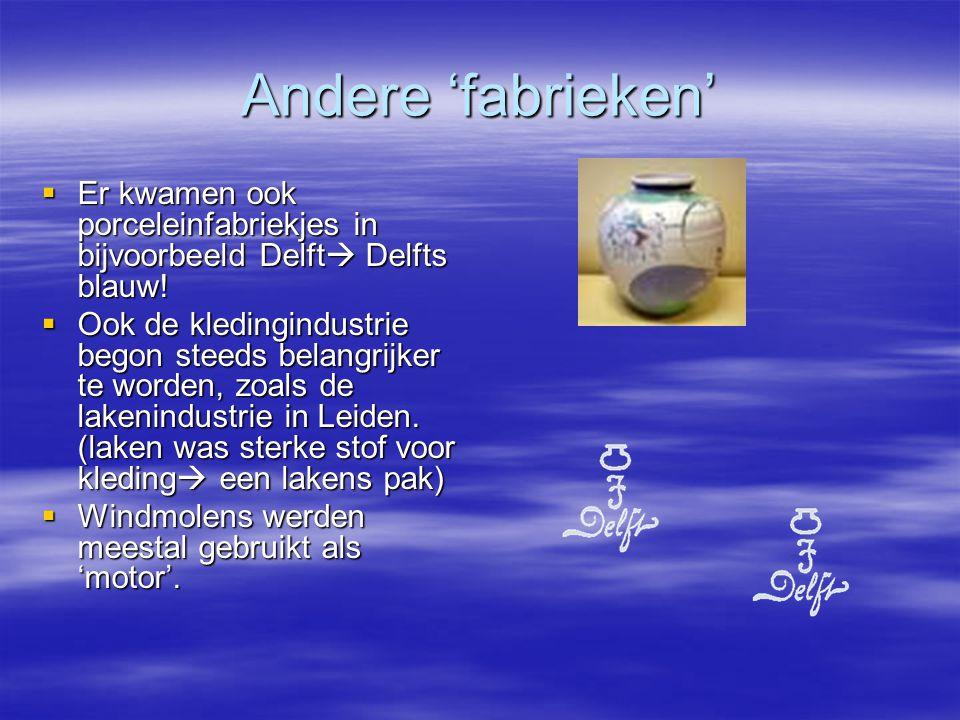 Andere 'fabrieken' Er kwamen ook porceleinfabriekjes in bijvoorbeeld Delft Delfts blauw!