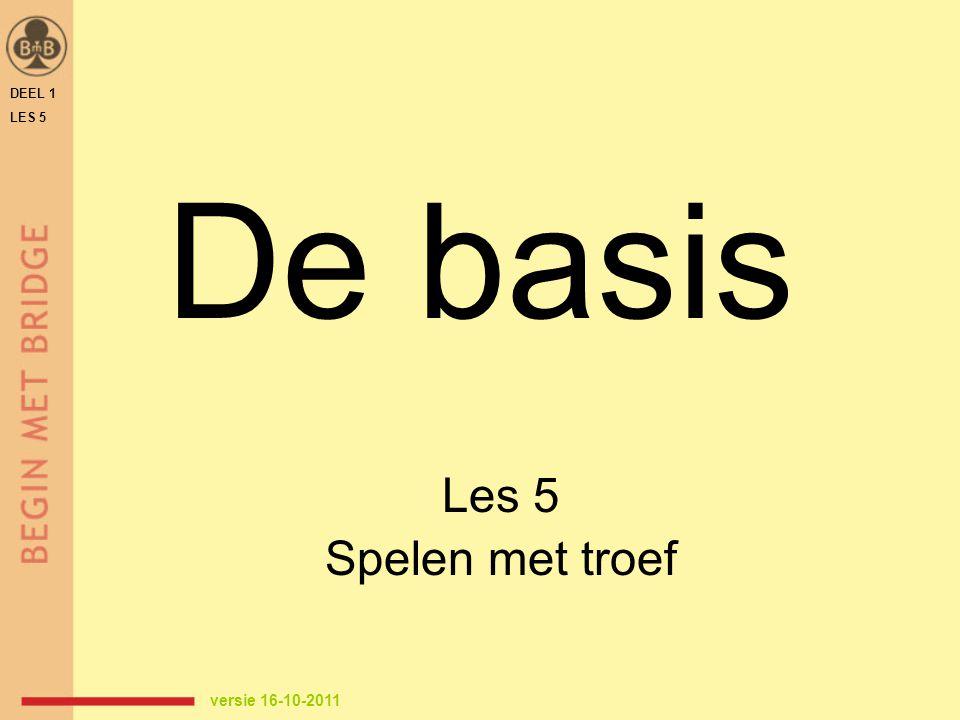 DEEL 1 LES 5 De basis Les 5 Spelen met troef versie 16-10-2011