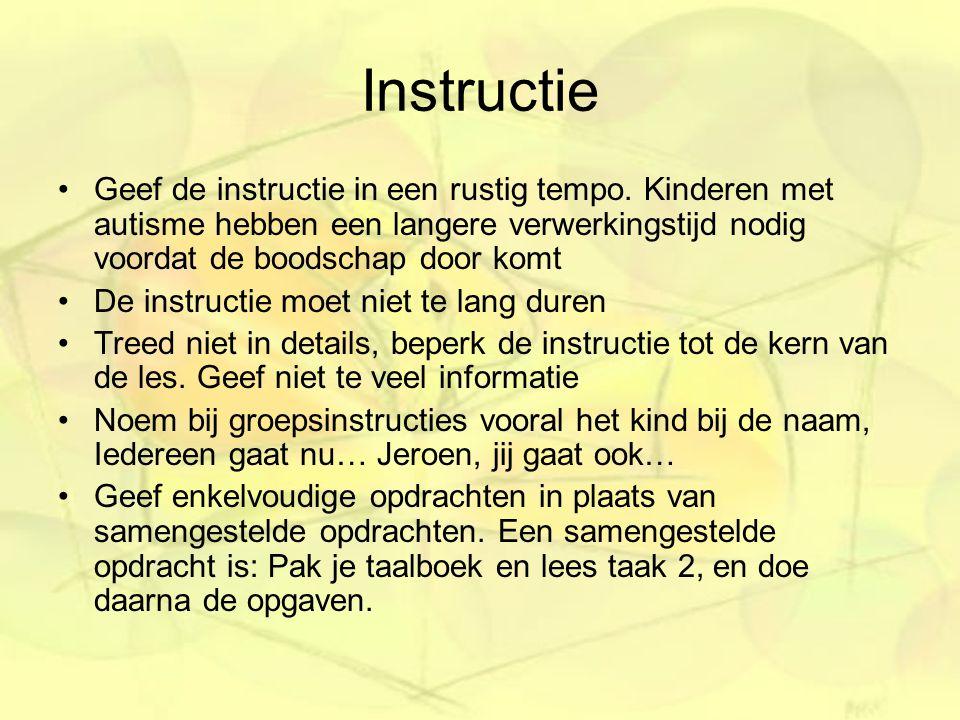Instructie Geef de instructie in een rustig tempo. Kinderen met autisme hebben een langere verwerkingstijd nodig voordat de boodschap door komt.