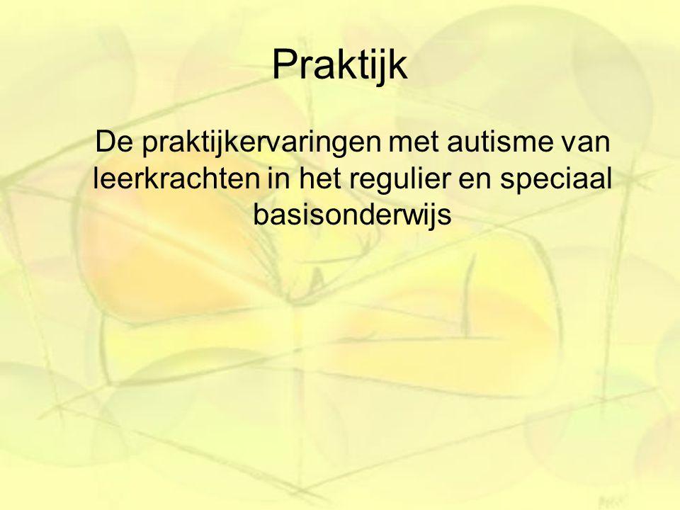 Praktijk De praktijkervaringen met autisme van leerkrachten in het regulier en speciaal basisonderwijs.