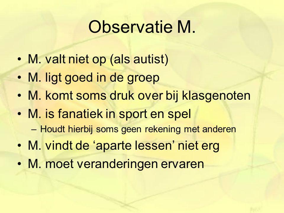 Observatie M. M. valt niet op (als autist) M. ligt goed in de groep