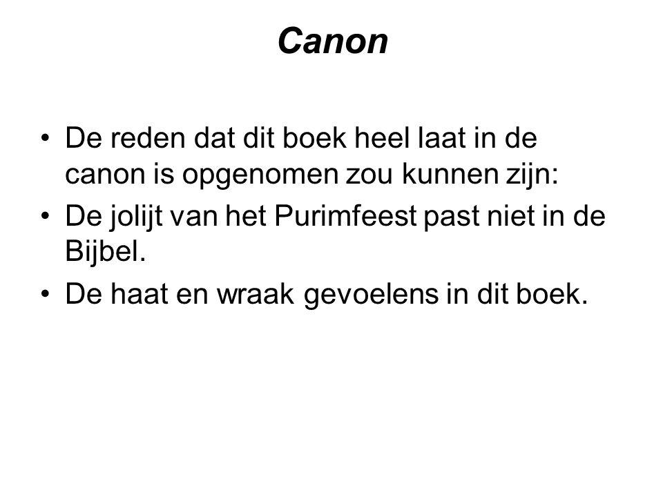 Canon De reden dat dit boek heel laat in de canon is opgenomen zou kunnen zijn: De jolijt van het Purimfeest past niet in de Bijbel.