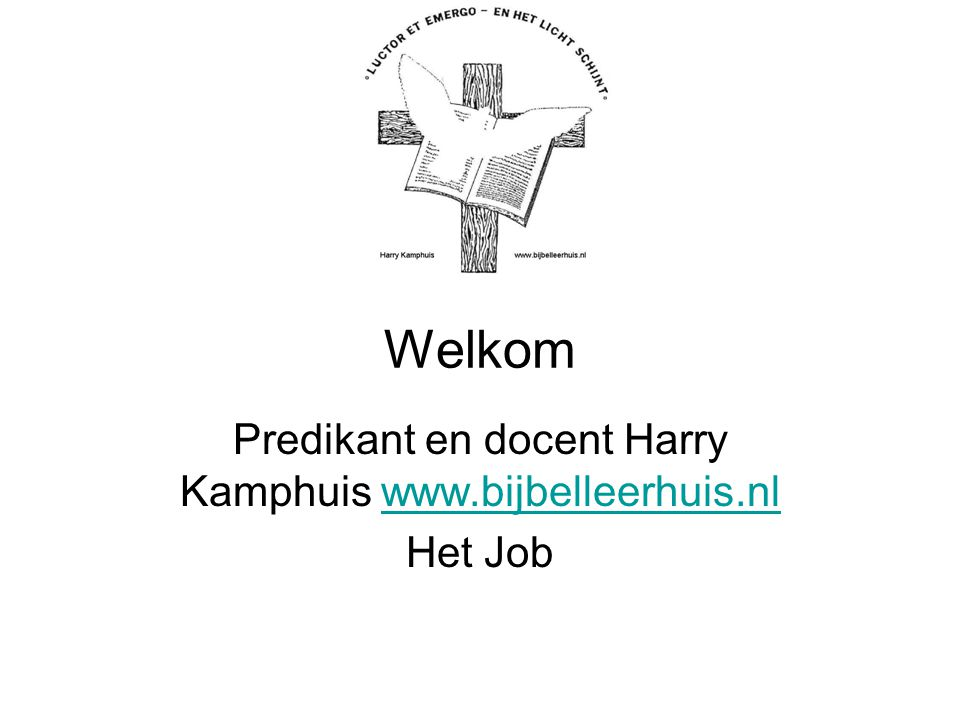 Predikant en docent Harry Kamphuis www.bijbelleerhuis.nl Het Job