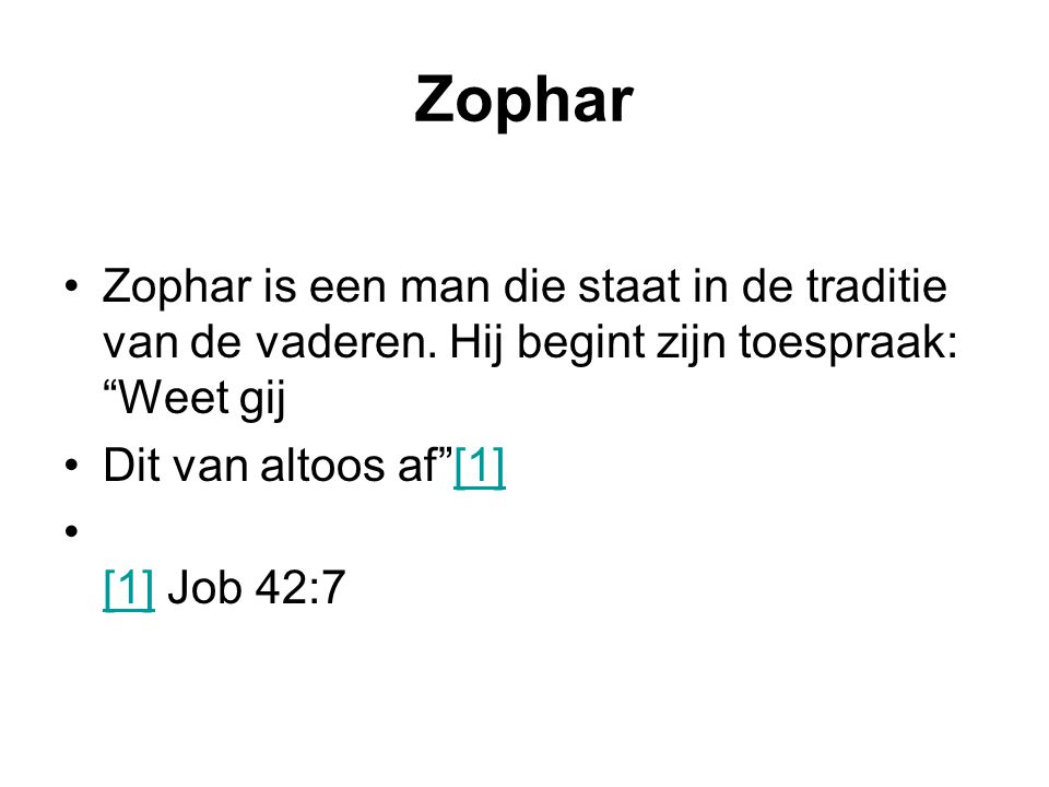 Zophar Zophar is een man die staat in de traditie van de vaderen. Hij begint zijn toespraak: Weet gij.