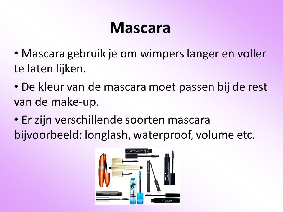 Mascara Mascara gebruik je om wimpers langer en voller te laten lijken. De kleur van de mascara moet passen bij de rest van de make-up.