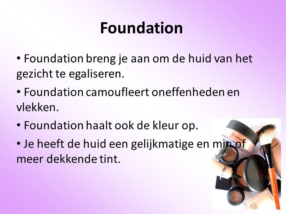 Foundation Foundation breng je aan om de huid van het gezicht te egaliseren. Foundation camoufleert oneffenheden en vlekken.
