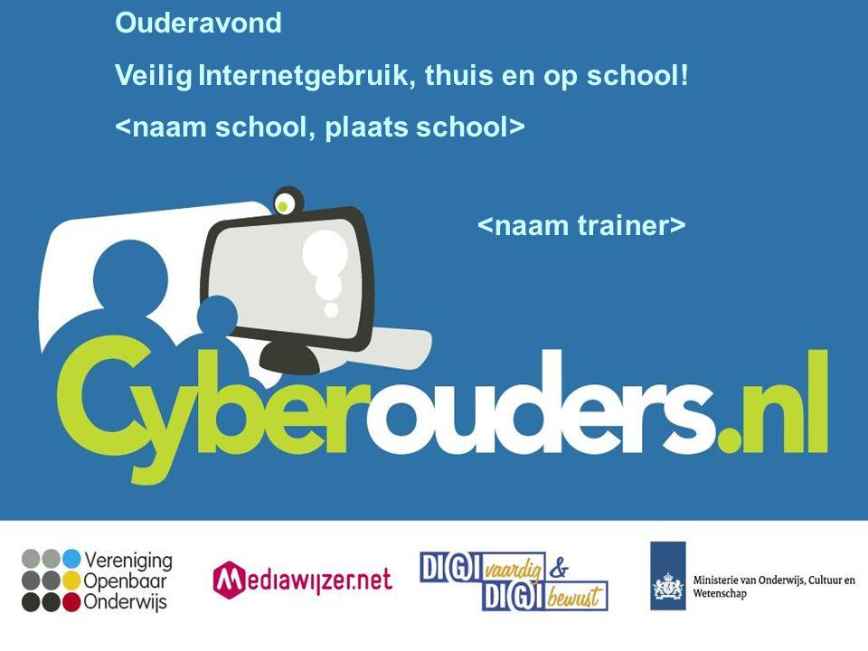 Ouderavond Veilig Internetgebruik, thuis en op school! <naam school, plaats school> <naam trainer>