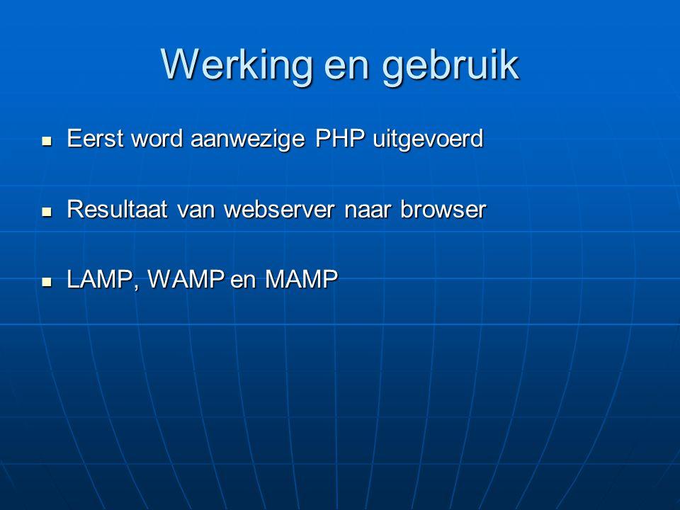 Werking en gebruik Eerst word aanwezige PHP uitgevoerd
