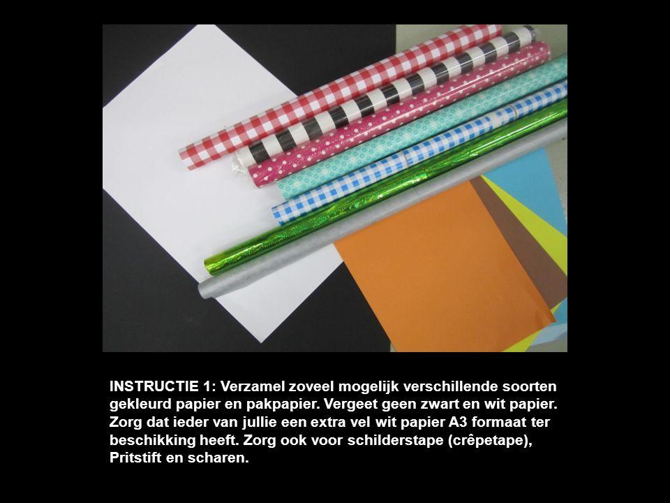INSTRUCTIE 1: Verzamel zoveel mogelijk verschillende soorten gekleurd papier en pakpapier. Vergeet geen zwart en wit papier. Zorg dat ieder van jullie een extra vel wit papier A3 formaat ter beschikking heeft. Zorg ook voor schilderstape (crêpetape), Pritstift en scharen.