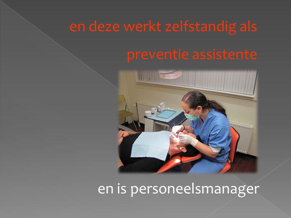 en deze werkt zelfstandig als preventie assistente
