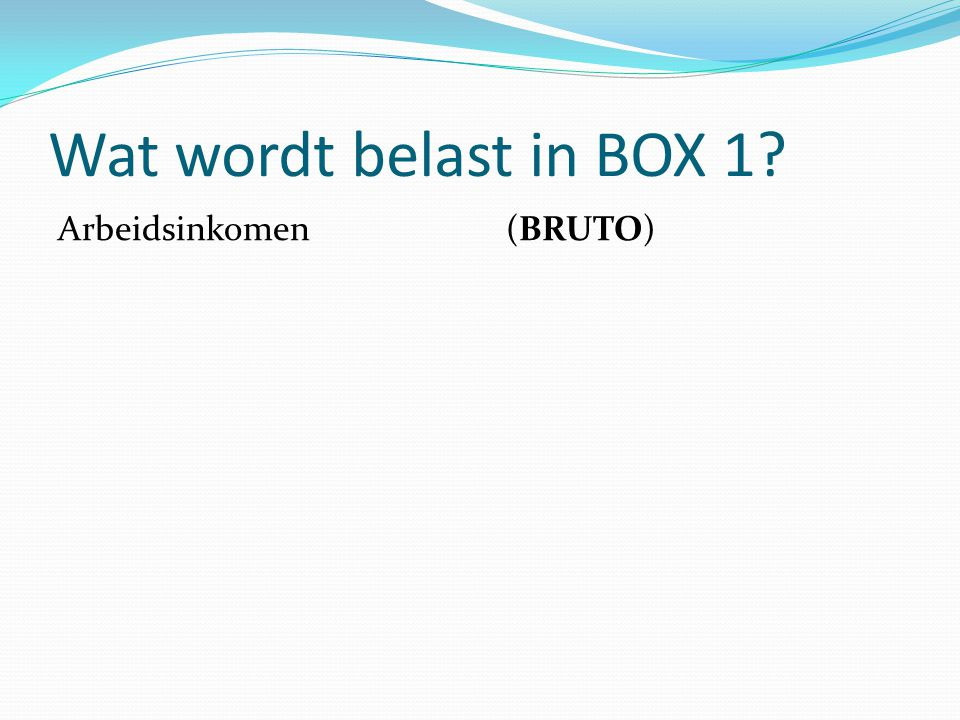 Wat wordt belast in BOX 1 Arbeidsinkomen (BRUTO)