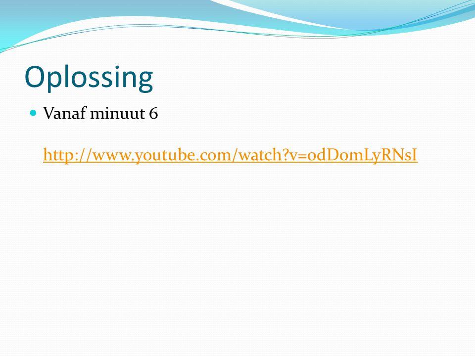 Oplossing Vanaf minuut 6 http://www.youtube.com/watch v=0dD0mLyRNsI