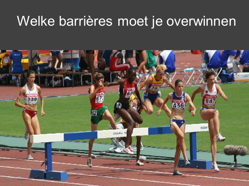Welke barrières moet je overwinnen