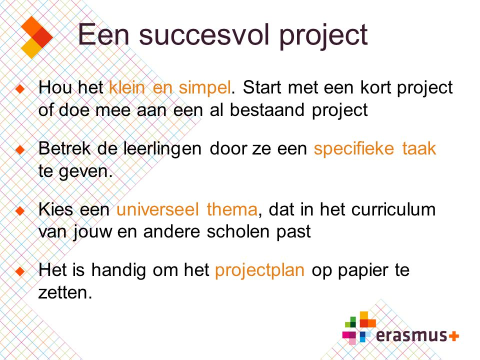Een succesvol project Hou het klein en simpel. Start met een kort project of doe mee aan een al bestaand project