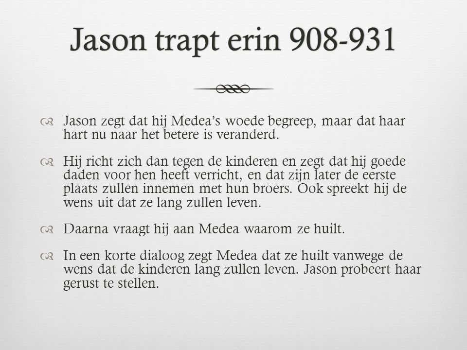 Jason trapt erin 908-931 Jason zegt dat hij Medea's woede begreep, maar dat haar hart nu naar het betere is veranderd.