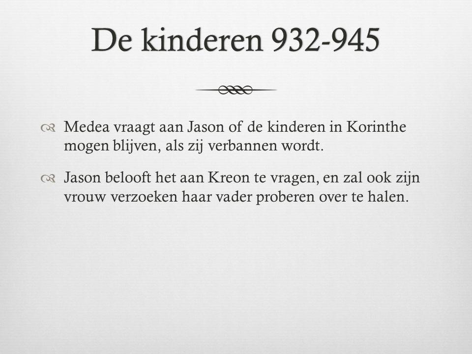 De kinderen 932-945 Medea vraagt aan Jason of de kinderen in Korinthe mogen blijven, als zij verbannen wordt.
