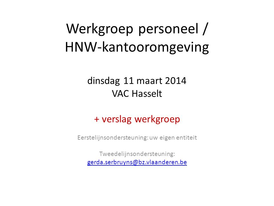 Werkgroep personeel / HNW-kantooromgeving dinsdag 11 maart 2014 VAC Hasselt + verslag werkgroep