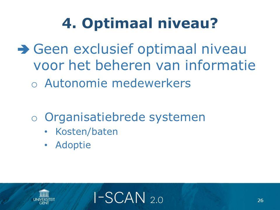 4. Optimaal niveau Geen exclusief optimaal niveau voor het beheren van informatie. Autonomie medewerkers.
