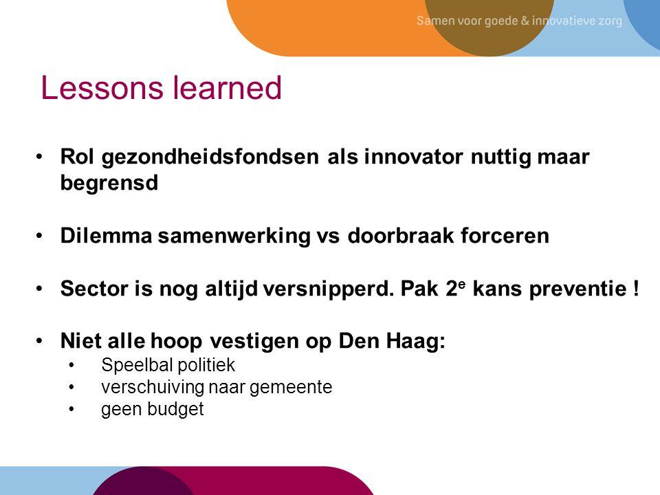 Lessons learned Rol gezondheidsfondsen als innovator nuttig maar begrensd. Dilemma samenwerking vs doorbraak forceren.